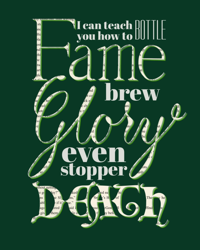 "hand lettering quote from Harry Potter and the Sorcerer's stone ""I can teach you how to bottle fame brew glory even stopper death"""