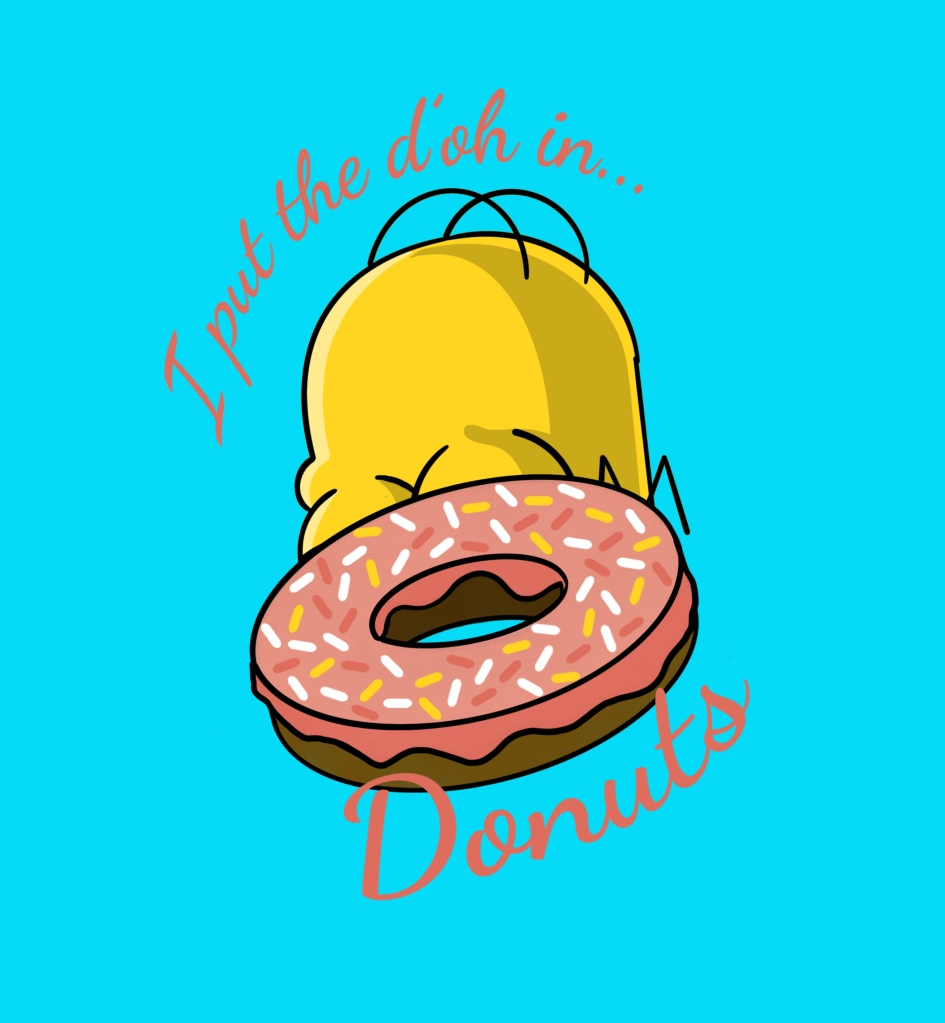 """illustration of top of homer simpson's head popping up from behind a donut with pink icing and yellow white, and pink sprinkles; text around the image reads """"i put the d'oh in donuts"""""""