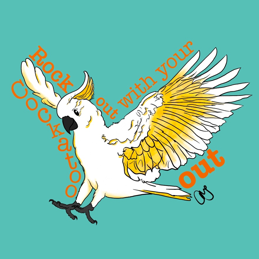 "illustration of cockatoo bird (wings spread out; white with yellow accents; black beak, feet and eyes); text around bird reads ""rock out with your cockatoo out and artist initials below tail"