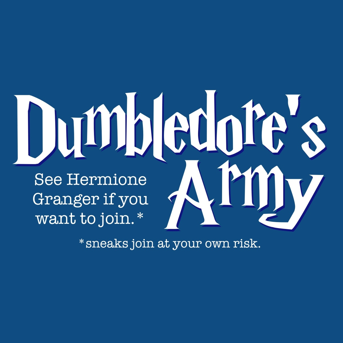 """Text on blue background, reads """"Dumbledore's Army: See Hermione Granger if you want to join.*"""" under * says sneaks join at your own risk"""