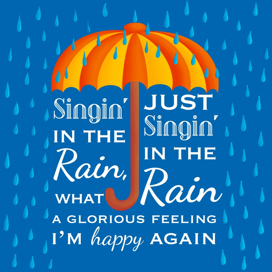 "open orange and yellow striped umbrella with brown handle, light blue rain drops falling around umbrella; text under umbrella reads ""singing in the rain, just singing in the rain what a glorious feeling I'm happy again"""
