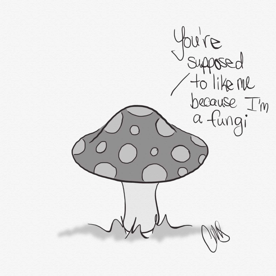 "Black and white digital drawing of a mushroom coming out of the grass. Above the mushroom is a quote that reads ""You're supposed to like me because I'm a fungi"""
