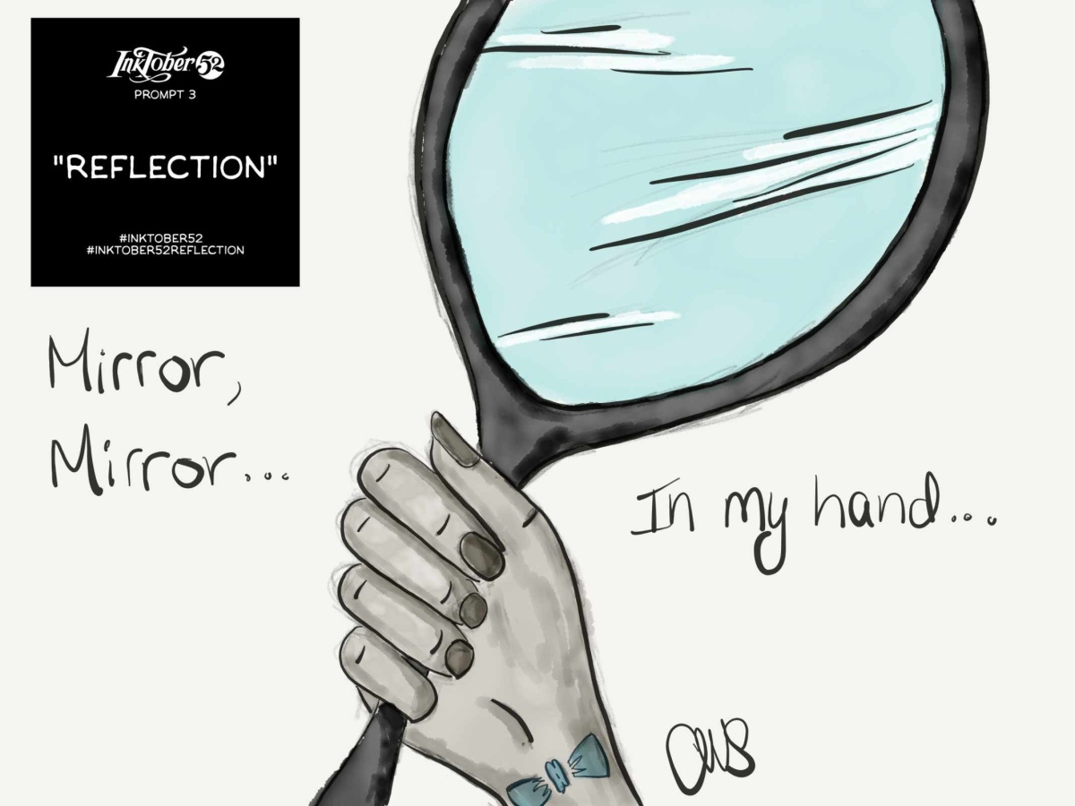 """Digital black and white drawing of a hand holding a mirror. Inktober prompt reflection in upper left corner. Hand written text around the drawing reads """"mirror, mirror..."""" (on left of drawing) and """"in my hand..."""" (on right of drawing)"""