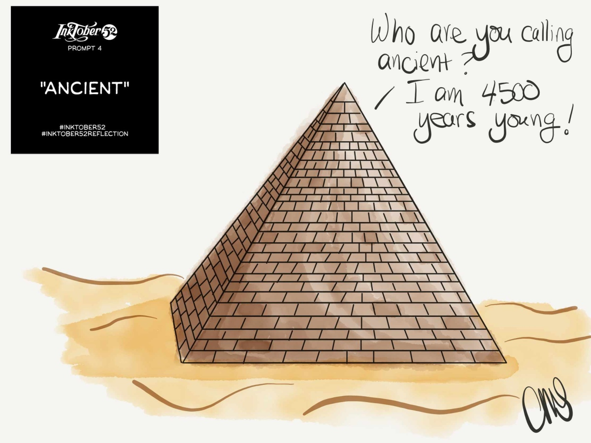 "Ink and watercolor digital drawing of a pyramid in the sand. In the upper left corner is the Inktober prompt reading week 4 ancient, and in the upper right corner is hand written text reading ""Who you calling ancient? I am 4500 years young!"""